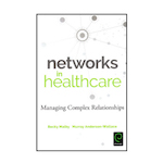 Networks in Healthcare : Managing Complex Relationships – New book now published